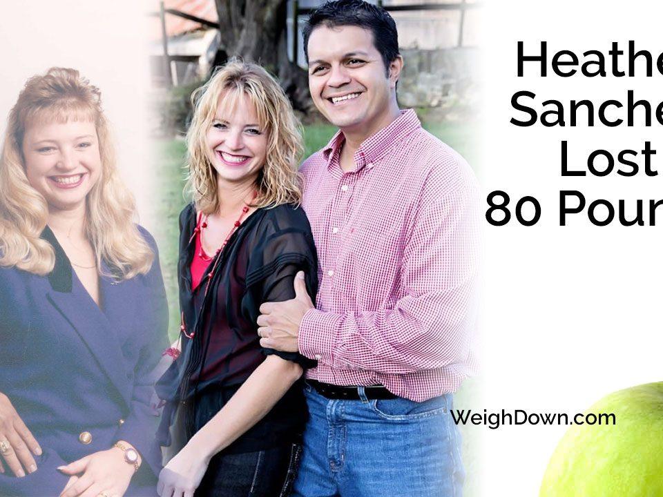Weigh Down - Heather Sanchez - 80 Pound Weight Loss