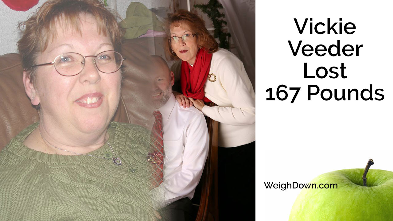 Weigh Down - Vickie Veeder - 167 Pound Weight Loss