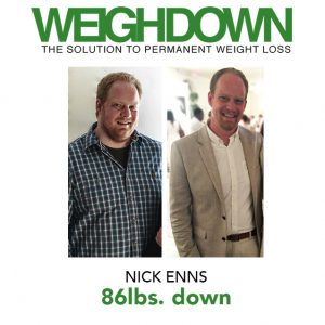 Weigh Down - Nick Enns - 86 Pound Weight Loss