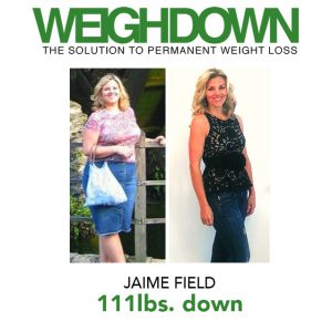 Weigh Down Testimony - Jaime Field - 111 Pound Weight Loss